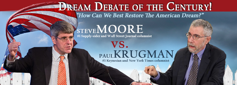 Dream Debate of the Century!  Steve Moore vs. Paul Krugman